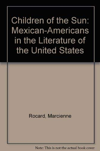 The Children of the Sun : Mexican-Americans: Rocard, Marcienne; Brown,