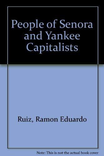 THE PEOPLE OF SONORA AND YANKEE CAPITALISTS.: Ruiz, Ramon Eduardo