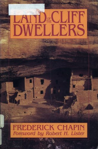 The Land of the Cliff Dwellers: Frederick H. Chapin