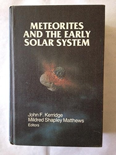 9780816510634: Meteorites and the Early Solar System