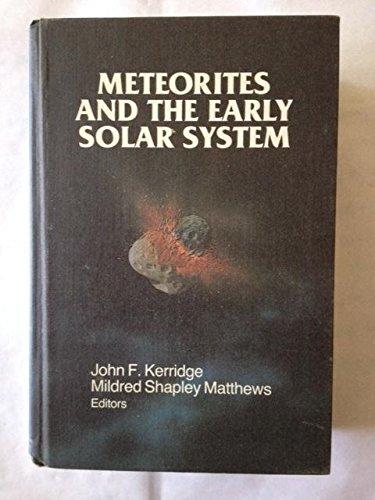 Meteorites and the Early Solar System: Kerridge, John F., And Mildred Shapley Matthews, Editors