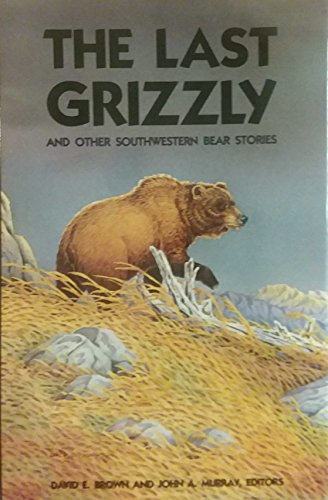 9780816510672: The Last Grizzly and Other Southwestern Bear Stories