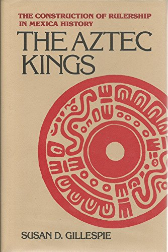 9780816510955: The Aztec Kings: The Construction of Rulership in Mexica History