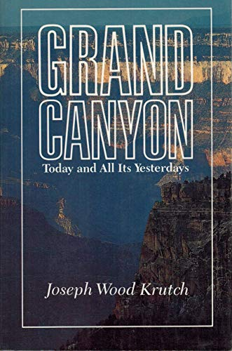 The Grand Canyon: Today and All Its: Krutch, Joseph Wood