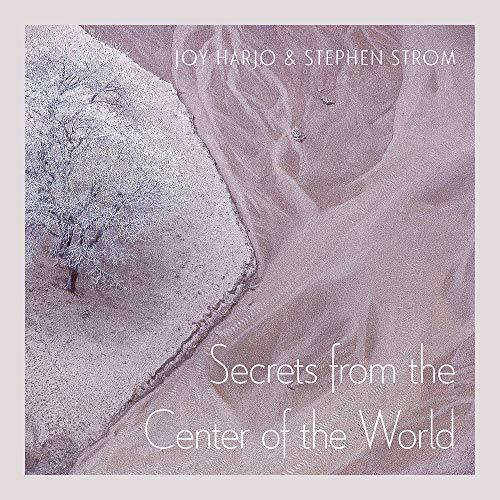 Secrets from the Center of the World: Harjo, Joy