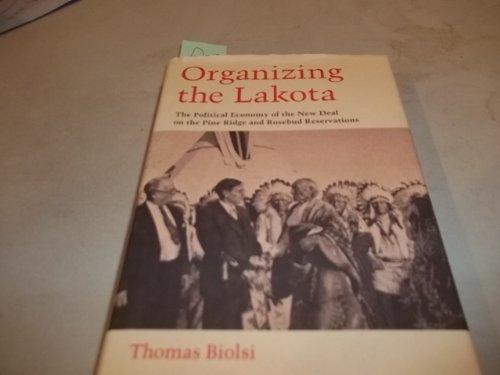 Organizing the Lakota: The Political Economy of the New Deal on the Pine Ridge and Rosebud ...