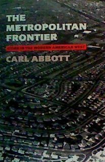 9780816511297: The Metropolitan Frontier: Cities in the Modern American West