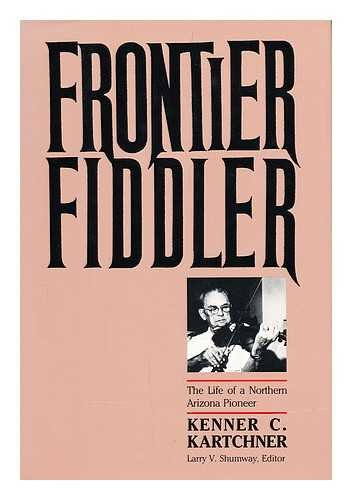 9780816511532: Frontier Fiddler: The Life of a Northern Arizona Pioneer