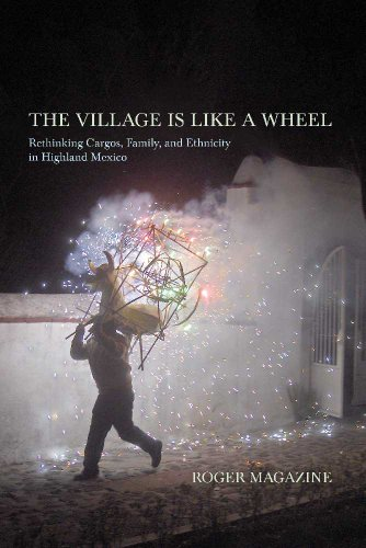 THE VILLAGE IS LIKE A WHEEL : RETHINKIN CARGOS, FAMILY, AND ETHNICITY IN HIGHLAND MEXICO