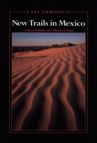 9780816511754: New Trails in Mexico: An Account of One Year's Exploration in North-Western Sonora, Mexico, and South-Western Arizona, 190 (Southwest Center)