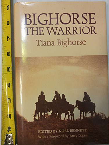 Bighorse the Warrior: Bennett, Noel, Barry Lopez, Tiana Bighorse