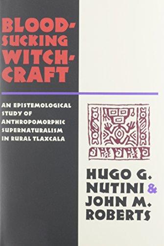 9780816511976: Bloodsucking Witchcraft: An Epistemological Study of Anthropomorphic Supernaturalism in Rural Tlaxcala