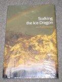 Stalking the Ice Dragon : An Alaskan Journey: Zwinger, Susan