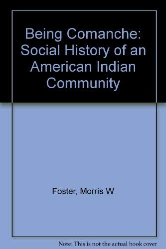 Being Comanche: The Social History of an American Indian Community: Foster, Morris W.