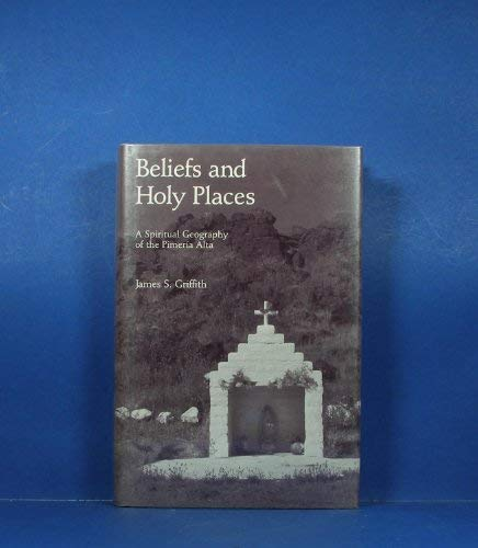 Beliefs and Holy Places: A Spiritual Geography: Griffith, James S.