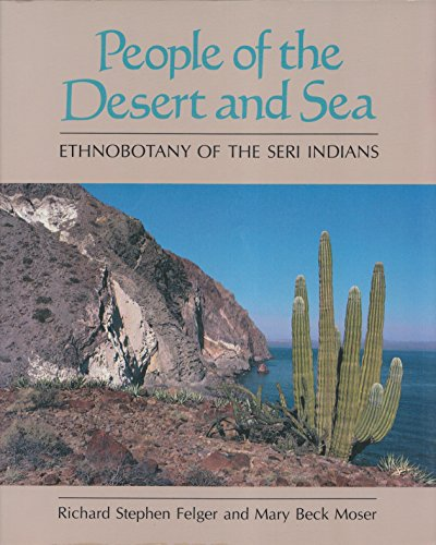 9780816512676: People of the Desert and Sea: Ethnobotany of the Seri Indians