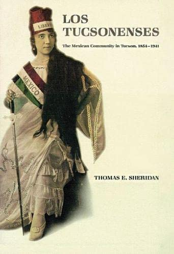 9780816512980: Los Tucsonenses: The Mexican Community in Tucson, 1854-1941 (Culture, History, & the Contemporary)