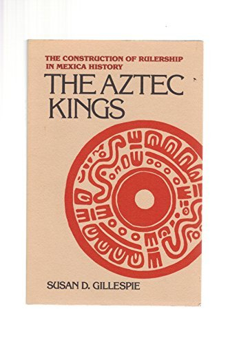 9780816513390: The Aztec Kings: The Construction of Rulership in Mexica History
