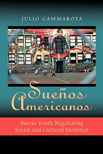 Sueños Americanos: Barrio Youth Negotiating Social and: Cammarota, Julio