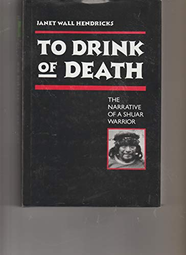 9780816513536: To Drink of Death: The Narrative of a Shuar Warrior
