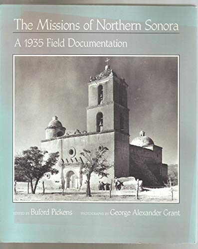 THE MISSIONS OF NORTHERN SONORA: A 1935 Field Documentation.: Pickens, Buford, ed.