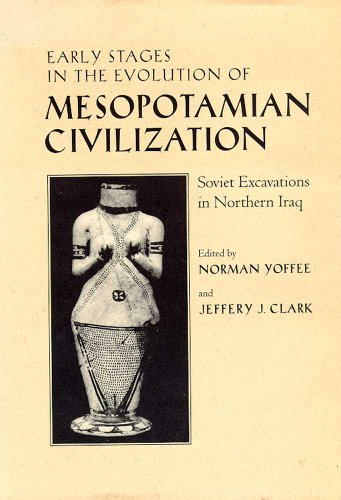 Early Stages in the Evolution of Mesopotamian Civilization: Soviet Excavations in Northern Iraq &#...