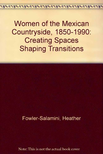 Women of the Mexican Countryside, 1850-1990: Creating Spaces, Shaping Transitions: Fowler-Sal