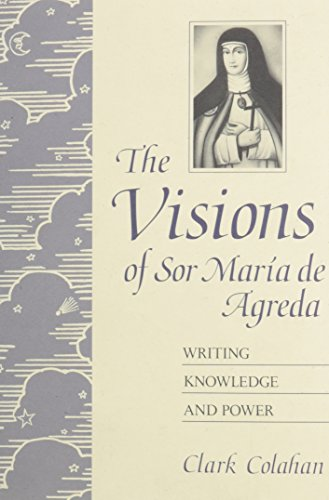 The Visions of Sor Maria De Agreda: Writing Knowledge and Power (Hardback): Clark A. Colahan