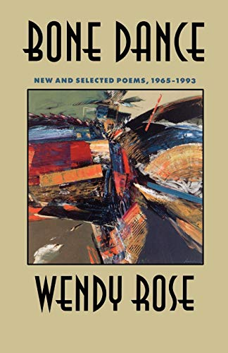 Bone Dance: New and Selected Poems, 1965-1993: Rose, Wendy