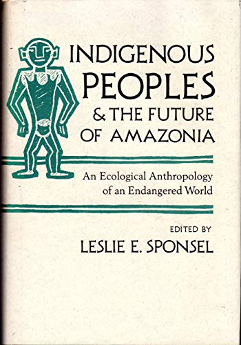 9780816514588: Indigenous Peoples and the Future of Amazonia: An Ecological Anthropology of an Endangered World (Arizona Studies in Human Ecology)