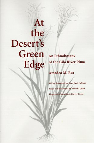At the Desert s Green Edge: An Ethnobotany of the Gila River Pima (Hardback): Amadeo M. Rea