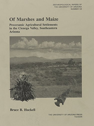 9780816515820: Of Marshes and Maize: Preceramic Agricultural Settlement in the Cienega Valley, Southeastern Arizona (Anthropological Papers)