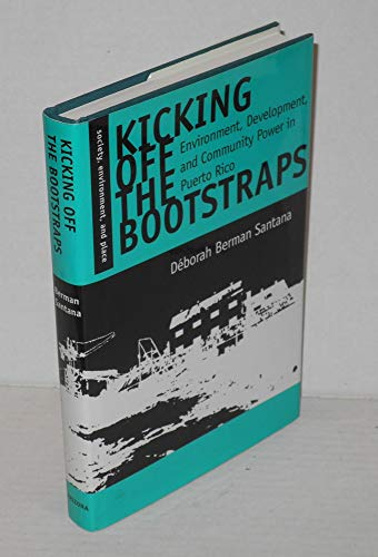 9780816515905: Kicking Off the Bootstraps: Environment, Development, and Community Power in Puerto Rico (Society, Environment, and Place)