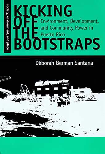 9780816515912: Kicking Off the Bootstraps: Environment, Development, and Community Power in Puerto Rico (Society, Environment, and Place)