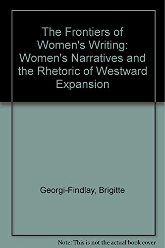 9780816515967: The Frontiers of Women's Writing: Women's Narratives and the Rhetoric of Westward Expansion