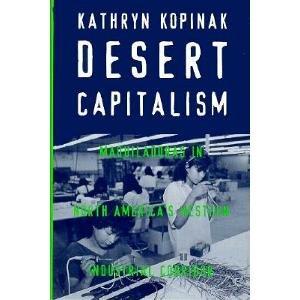 9780816515981: Desert Capitalism: Maquiladoras in North America's Western Industrial Corridor