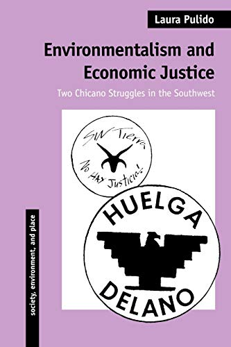 Environmentalism and Economic Justice: Two Chicano Struggles in the Southwest (Society, Environme...