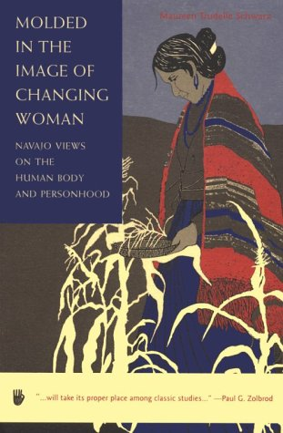 9780816516278: Molded in the Image of Changing Woman: Navajo Views on the Human Body and Personhood