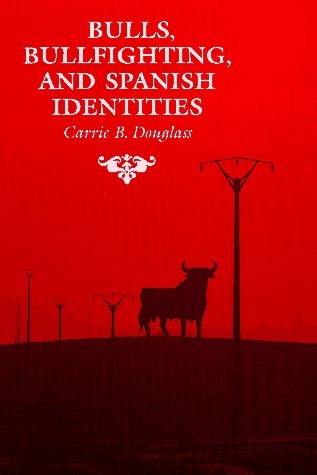 9780816516513: Bulls, Bullfighting, and Spanish Identities (The Anthropology of Form and Meaning)