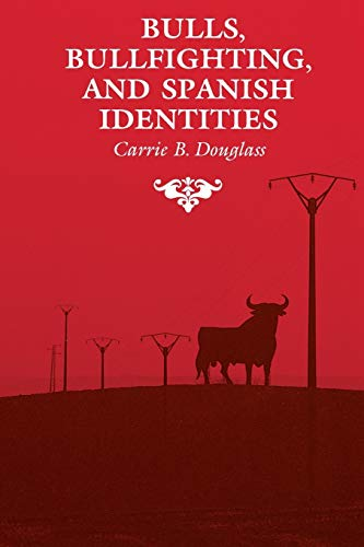 9780816516520: Bulls, Bullfighting, and Spanish Identities (Anthropology of Form and Meaning)