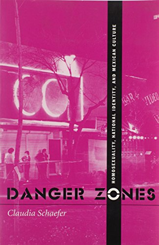 9780816516667: Danger Zones: Homosexuality, National Identity, and Mexican Culture