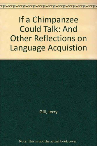 9780816516681: If a Chimpanzee Could Talk and Other Reflections on Language Acquisition