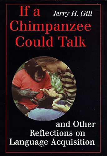 9780816516698: If a Chimpanzee Could Talk and Other Reflections on Language Acquisition