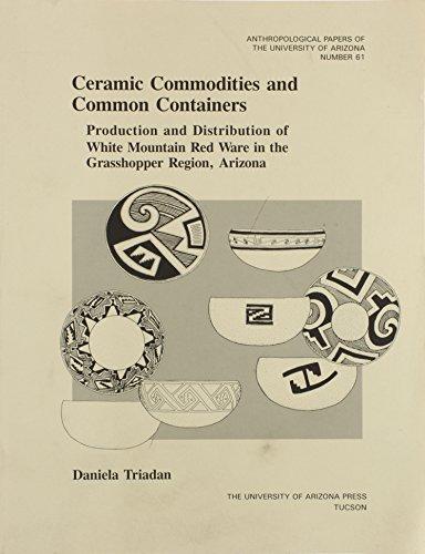 9780816516988: Ceramic Commodities and Common Containers: The Production and Distribution of White Mountain Red Ware in the Grasshopper Region, Arizona (Anthropological Papers)