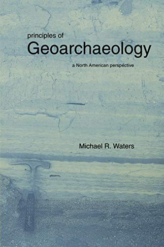9780816517701: Principles of Geoarchaeology: A North American Perspective