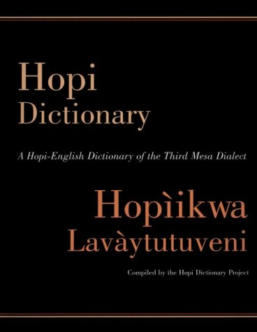 Hopi Dictionary/Hopiikwa Lavaytutuveni: A Hopi-English Dictionary of the Third Mesa Dialect: ...