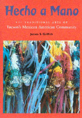 9780816518784: Hecho a Mano: The Traditional Arts of Tucson's Mexican American Community