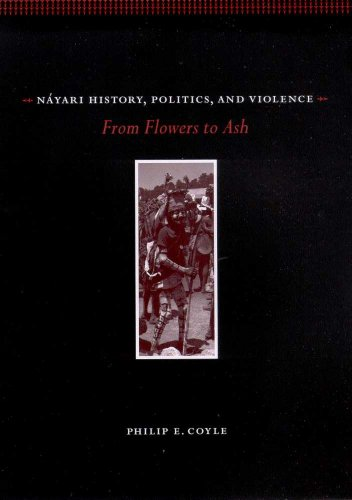 Nayari History, Politics, and Violence: From Flowers to Ash: Coyle, Philip E.