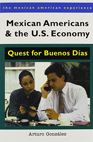9780816519774: Mexican Americans and the U.S. Economy: Quest for Buenos Días (The Mexican American Experience)