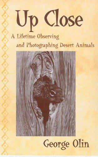 9780816520046: Up Close: A Lifetime Observing and Photographing Desert Animals